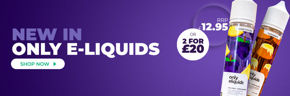 New In: Only E-Liquids