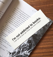 I'm not addicted - Funny quote bookmark
