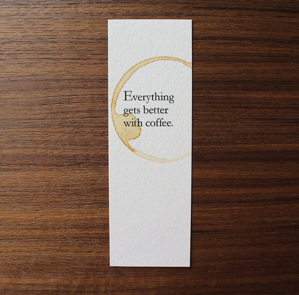 Everything gets better with coffee - Coffee stamped bookmark