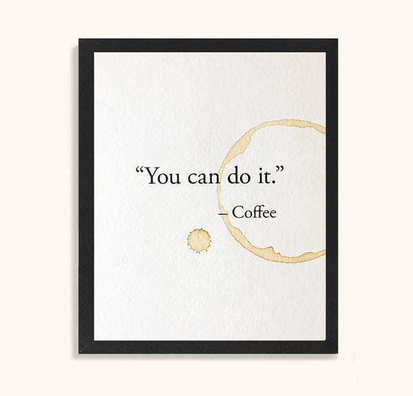 You can do it - Coffee stained print