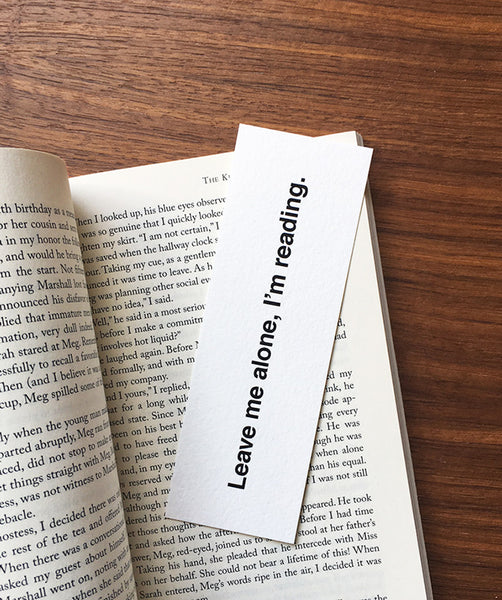 Leave me alone I'm reading - Funny quote bookmark