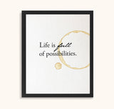 Life is full of possibilities - Coffee stained print