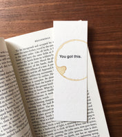 You got this - Coffee stamped bookmark