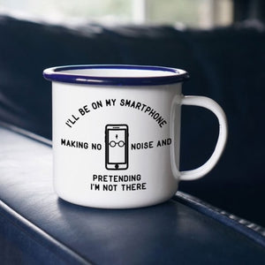 Enamel Mugs - I'll be on my smartphone mug