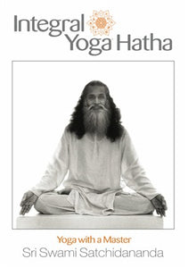 Integral Yoga Hatha: Yoga With A Master