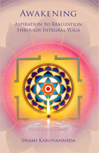 Awakening: Aspiration to Realization through Integral Yoga