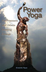 Power Yoga - Yoga for Prisoners and Others Desiring Change