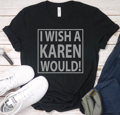 PREORDER I Wish a Karen Would Tee