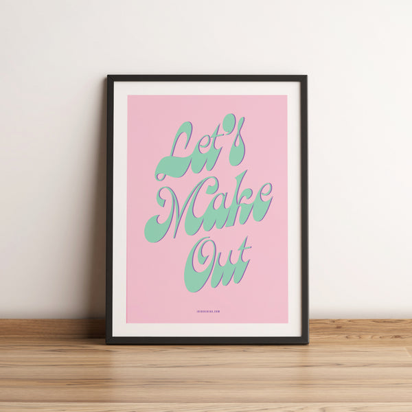 Let's Make out. Love Quote Artwork. A4 Poster