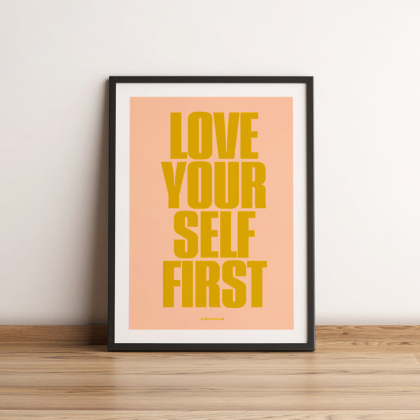 Love Yourself First. Love Quote Artwork. A4 Poster