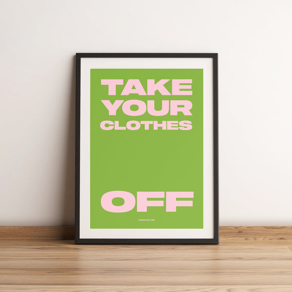 Take your clothes off. Quote Artwork. A4 Poster.