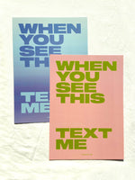 When You See this Text Me. Love Quote Artwork. A4 Poster.