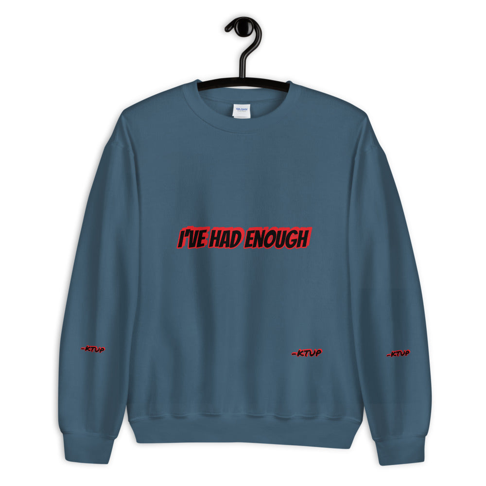 I've Had Enough Sweatshirt