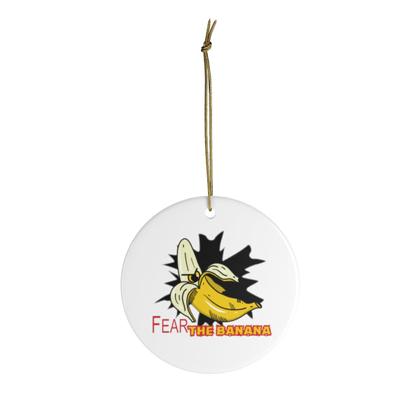 Fear the Banana Ceramic Ornaments