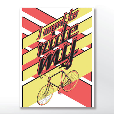 I want to ride my bicycle Poster