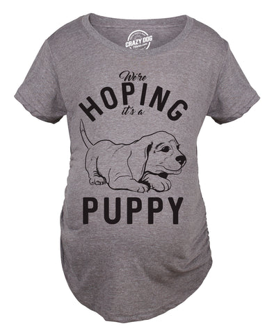 Hoping It's A Puppy Maternity Tshirt