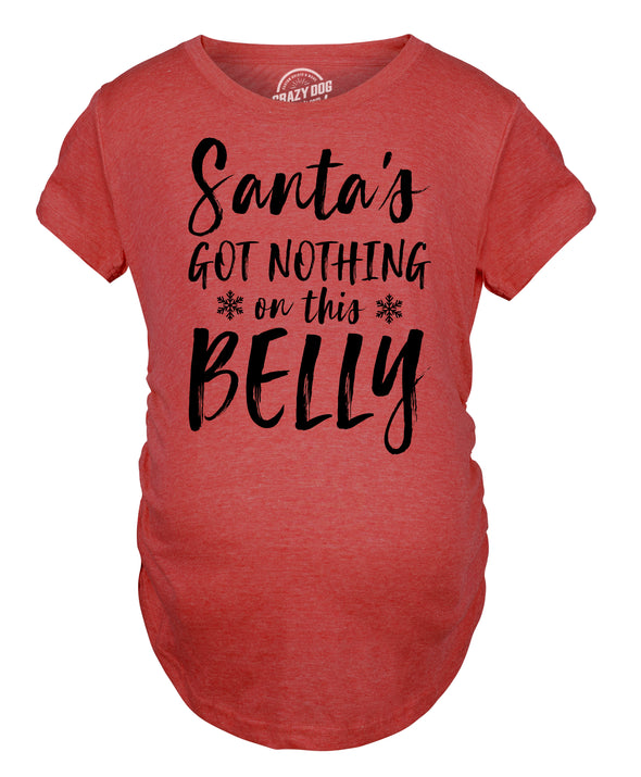 Santa's Got Nothing On This Belly Maternity Tshirt