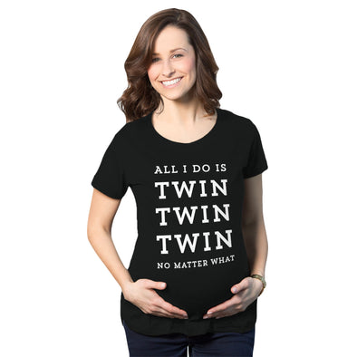 All I Do Is Twin Twin Twin No Matter What Maternity Tshirt