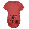 Daddy Did It Maternity Tshirt