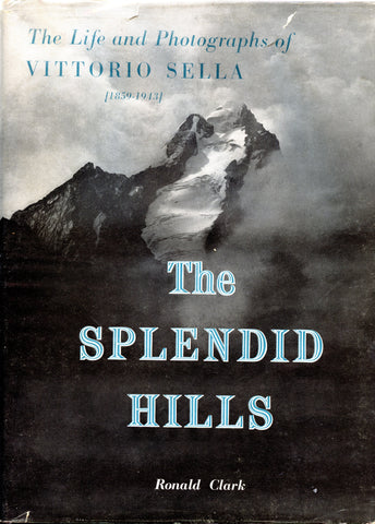 The Splendid Hills: The Life and Photographs of Vittorio Sella (1859-1943)