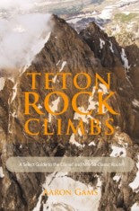 A Select Guide to the Classic and Not-So-Classic Climbing Routes of the Teton Range