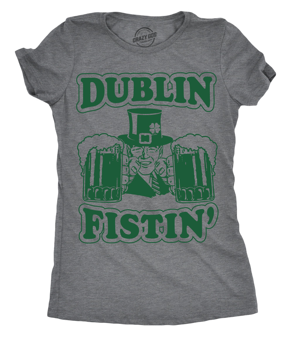 Womens Dublin Fistin Tshirt Funny St Patricks Day Drinking Tee For Ladies