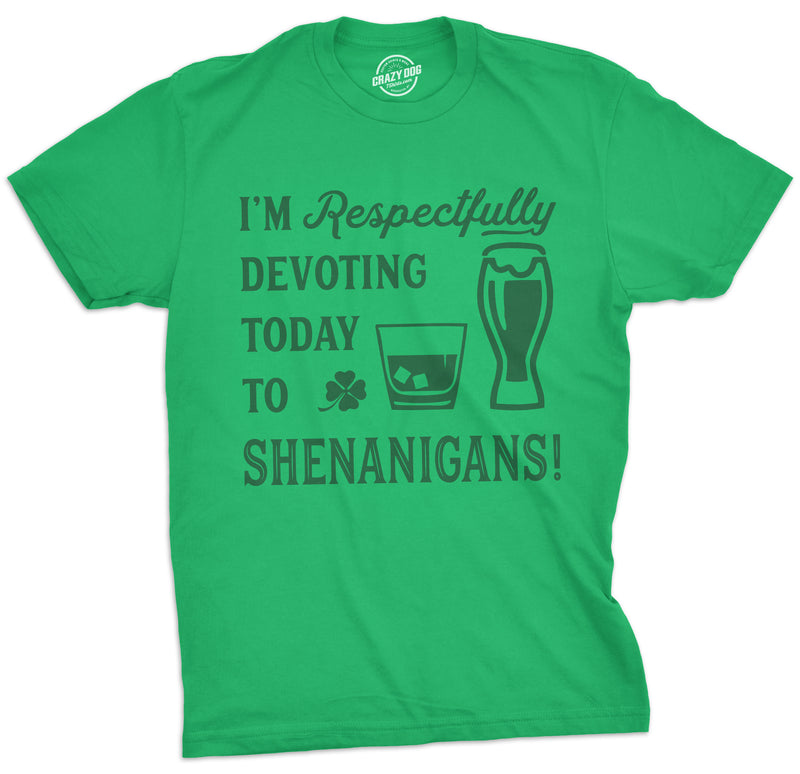 Mens Im Respectfully Devoting Today To Shenanigans Tshirt Funny St Patricks Day Tee For Guys