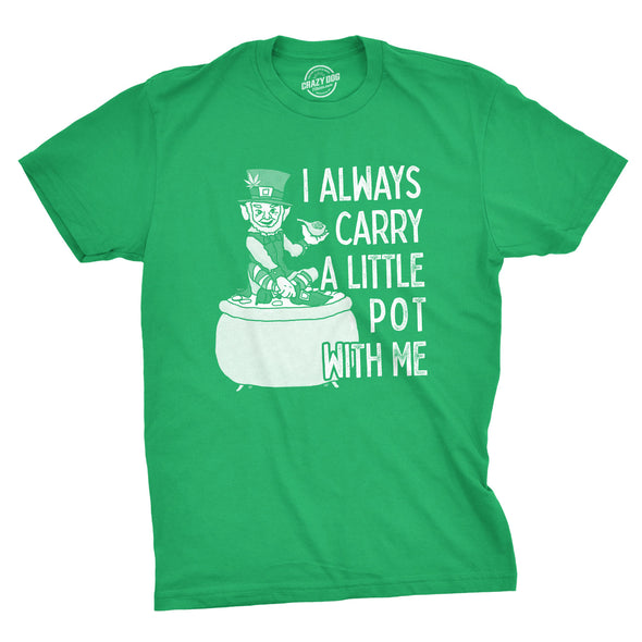 Mens I Always Carry A Little Pot With Me Tshirt Funny St Patricks Day Marijuana Tee