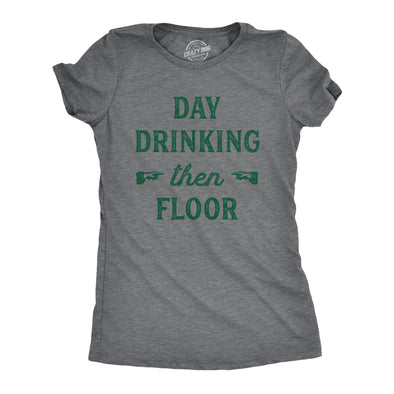 Day Drinking Then Floor Women's Tshirt