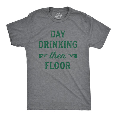 Day Drinking Then Floor Men's Tshirt