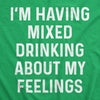 I'm Having Mixed Drinking About My Feelings Men's Tshirt