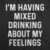 I'm Having Mixed Drinking About My Feelings Women's Tshirt