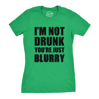 I'm Not Drunk You're Just Blurry Women's Tshirt
