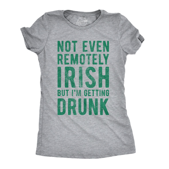 Not Even Remotely Irish But I'm Getting Drunk Women's Tshirt