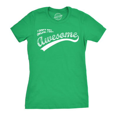 I Don't Get Drunk I Get Awesome Women's Tshirt