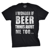 Wonder if Beer Thinks About Me Men's Tshirt