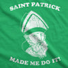 St. Patrick Made Me Do It Men's Tshirt