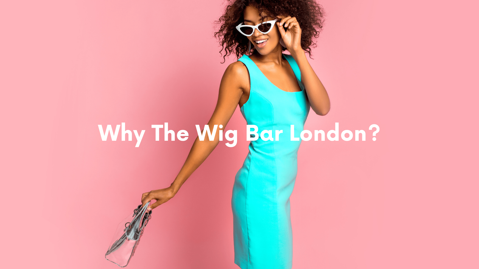 Why the wig bar london?