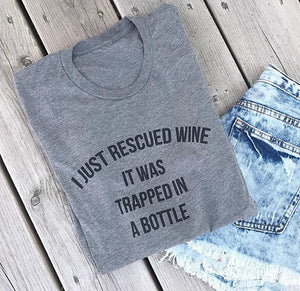 Ladies t shirts | I Just Rescued Wine It Was Trapped In A Bottle