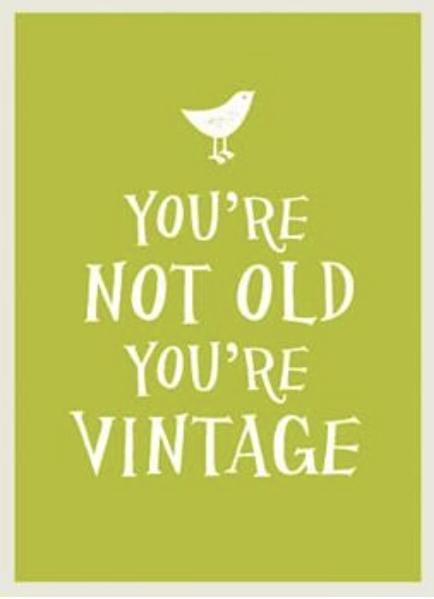 Your Not Old You're Vintage