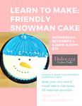 Learn to make: Friendly Snowman Cake - Wednesday December 11 6:30-8:30