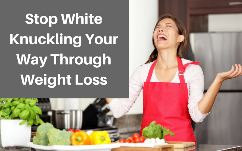 Stop White Knuckling Your Weight Loss