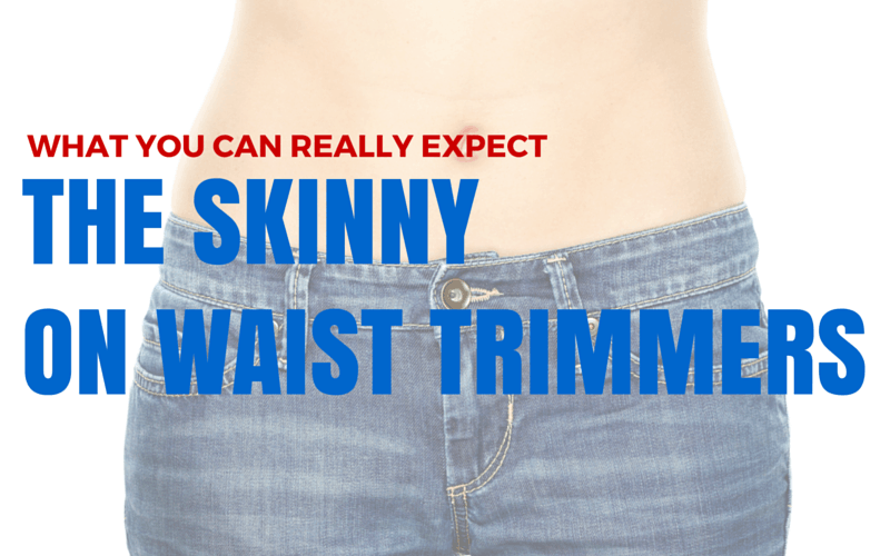 Get the Skinny on Waist Trimmers!