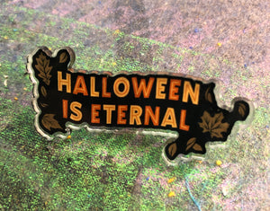 Halloween is Eternal Long Acrylic Pin
