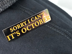 Sorry I Can't It's October Enamel Pin