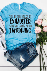 You Must Be Exhausted