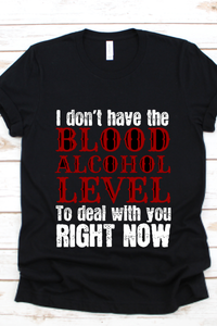 I Don't Have The Blood Alcohol To Deal With You