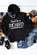 Load image into Gallery viewer, Don't Be A Richard Hoodie