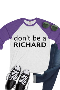 Don't Be A Richard Baseball Tee