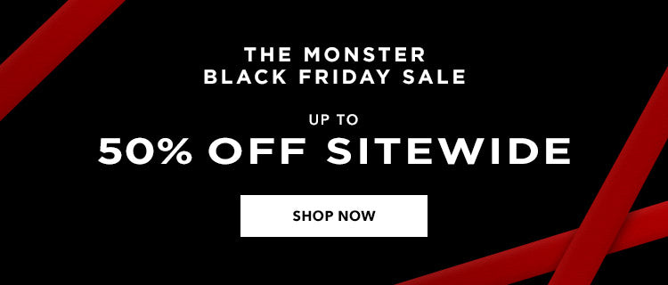 THE MONSTER BLACK FRIDAY SALE. SHOP NOW.